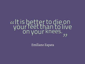 It-is-better-to-die-on-your-feet-than-to-live-on-your-knees