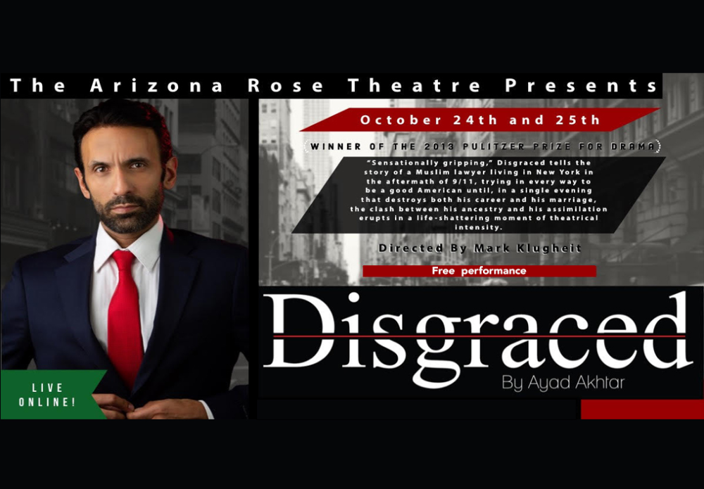 "Arizona Rose Theatre Presents Free Showings of ""Disgraced"" Muslim American attorney"
